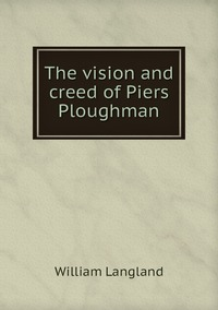 Книга под заказ: «The vision and creed of Piers Ploughman»