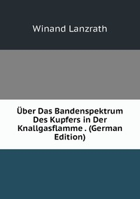 Книга под заказ: «Über Das Bandenspektrum Des Kupfers in Der Knallgasflamme . (German Edition)»