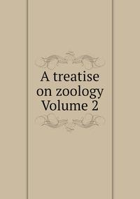 Книга под заказ: «A treatise on zoology Volume 2»