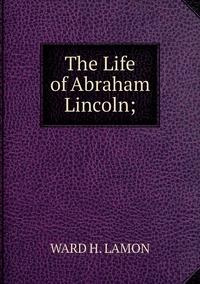Книга под заказ: «The Life of Abraham Lincoln;»