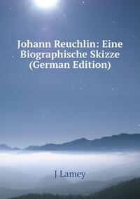 Книга под заказ: «Johann Reuchlin: Eine Biographische Skizze (German Edition)»