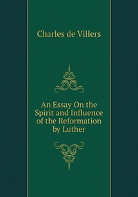 Книга под заказ: «An Essay On the Spirit and Influence of the Reformation by Luther»