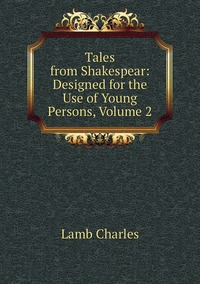 Книга под заказ: «Tales from Shakespear: Designed for the Use of Young Persons, Volume 2»