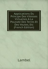 Книга под заказ: «Applications Du Principe Des Vitesses Virtuelles À La Poussée Des Terres Et Des Voutes, Etc (French Edition)»