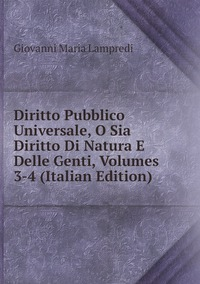 Книга под заказ: «Diritto Pubblico Universale, O Sia Diritto Di Natura E Delle Genti, Volumes 3-4 (Italian Edition)»