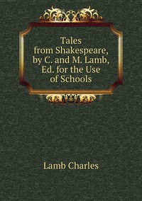 Книга под заказ: «Tales from Shakespeare, by C. and M. Lamb, Ed. for the Use of Schools»