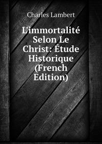 Книга под заказ: «L'immortalité Selon Le Christ: Étude Historique (French Edition)»