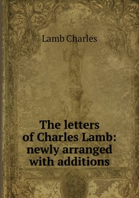 Книга под заказ: «The letters of Charles Lamb: newly arranged with additions»