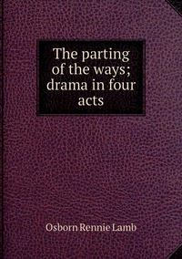 The parting of the ways; drama in four acts, Osborn Rennie Lamb обложка-превью