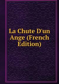 Книга под заказ: «La Chute D'un Ange (French Edition)»