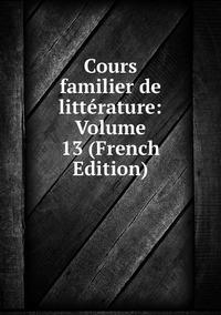 Книга под заказ: «Cours familier de littérature: Volume 13 (French Edition)»