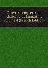 Книга под заказ: «Oeuvres complètes de Alphonse de Lamartine Volume 4 (French Edition)»