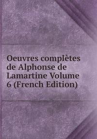 Книга под заказ: «Oeuvres complètes de Alphonse de Lamartine Volume 6 (French Edition)»