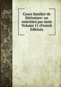 Книга под заказ: «Cours familier de littérature: un entretien par mois Volume 11 (French Edition)»