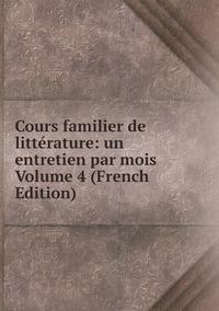 Книга под заказ: «Cours familier de littérature: un entretien par mois Volume 4 (French Edition)»