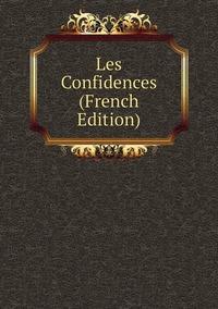 Книга под заказ: «Les Confidences (French Edition)»