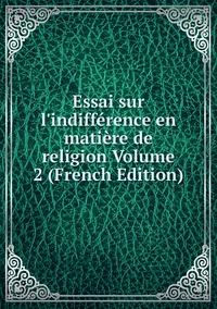 Книга под заказ: «Essai sur l'indifférence en matière de religion Volume 2 (French Edition)»