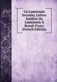 Книга под заказ: «Un Lamennais Inconnu, Lettres Inédites De Lamennais À Benoit D'azy; (French Edition)»