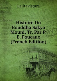 Книга под заказ: «Histoire Du Bouddha Sakya Mouni, Tr. Par P.E. Foucaux (French Edition)»