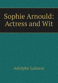 Книга под заказ: «Sophie Arnould: Actress and Wit»