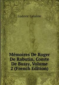 Книга под заказ: «Mémoires De Roger De Rabutin, Comte De Bussy, Volume 2 (French Edition)»