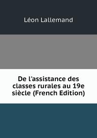 De l'assistance des classes rurales au 19e siècle (French Edition), Leon Lallemand обложка-превью