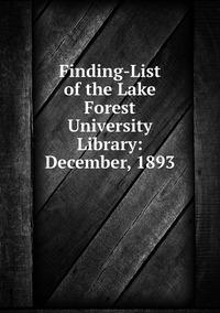 Книга под заказ: «Finding-List of the Lake Forest University Library: December, 1893»