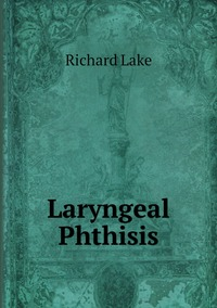 Книга под заказ: «Laryngeal Phthisis»