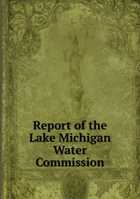 Книга под заказ: «Report of the Lake Michigan Water Commission»