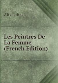 Книга под заказ: «Les Peintres De La Femme (French Edition)»