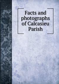 Книга под заказ: «Facts and photographs of Calcasieu Parish»