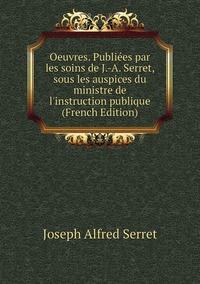 Книга под заказ: «Oeuvres. Publiées par les soins de J.-A. Serret, sous les auspices du ministre de l'instruction publique (French Edition)»