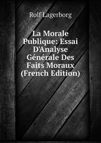 Книга под заказ: «La Morale Publique: Essai D'Analyse Générale Des Faits Moraux (French Edition)»