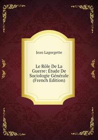 Книга под заказ: «Le Rôle De La Guerre: Étude De Sociologie Générale (French Edition)»