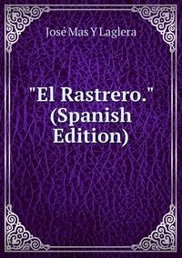 """Книга под заказ: «""""El Rastrero."""" (Spanish Edition)»"""