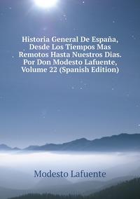 Книга под заказ: «Historia General De España, Desde Los Tiempos Mas Remotos Hasta Nuestros Dias. Por Don Modesto Lafuente, Volume 22 (Spanish Edition)»