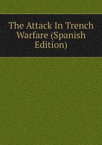 Книга под заказ: «The Attack In Trench Warfare (Spanish Edition)»