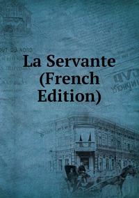Книга под заказ: «La Servante (French Edition)»
