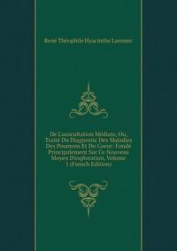 Книга под заказ: «De L'auscultation Médiate, Ou, Traité Du Diagnostic Des Maladies Des Poumons Et Du Coeur: Fondé Principalement Sur Ce Nouveau Moyen D'exploration, Volume 1 (French Edition)»