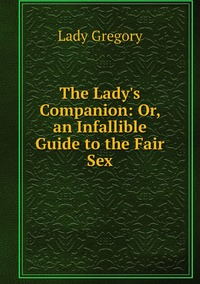 Книга под заказ: «The Lady's Companion: Or, an Infallible Guide to the Fair Sex»
