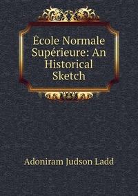 Книга под заказ: «École Normale Supérieure: An Historical Sketch»