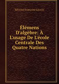 Книга под заказ: «Élémens D'algèbre: À L'usage De L'école Centrale Des Quatre Nations»