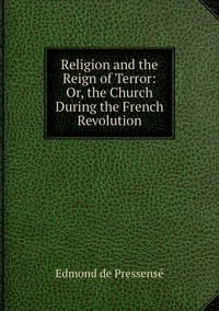 Книга под заказ: «Religion and the Reign of Terror: Or, the Church During the French Revolution»