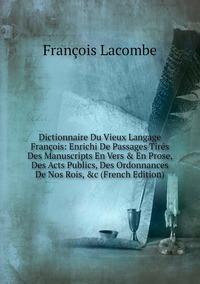 Книга под заказ: «Dictionnaire Du Vieux Langage François: Enrichi De Passages Tirés Des Manuscripts En Vers & En Prose, Des Acts Publics, Des Ordonnances De Nos Rois, &c (French Edition)»