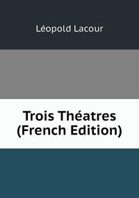 Книга под заказ: «Trois Théatres (French Edition)»