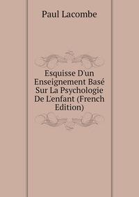 Книга под заказ: «Esquisse D'un Enseignement Basé Sur La Psychologie De L'enfant (French Edition)»