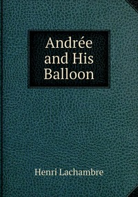 Andrée and His Balloon, Henri Lachambre обложка-превью