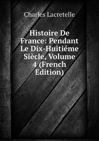Книга под заказ: «Histoire De France: Pendant Le Dix-Huitiéme Siècle, Volume 4 (French Edition)»