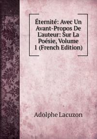 Книга под заказ: «Éternité: Avec Un Avant-Propos De L'auteur: Sur La Poésie, Volume 1 (French Edition)»