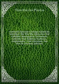 Книга под заказ: «Gotthold Ephraim Lessings Sämtliche Schriften: Bd. Wie Die Alten Den Tod Gebildet. Berengarius Turonensis. Gedichte Von Andreas Scultetus, Aufgefunden . Und Litteratur. Aus Den Sc (German Edition)»
